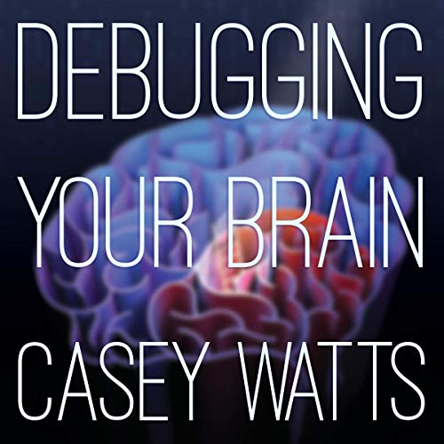 Debugging Your Brain Audiobook By Casey S. Watts cover art