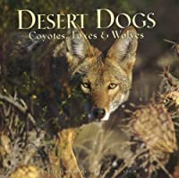 Desert Dogs: Coyotes, Foxes & Wolves 1886679053 Book Cover