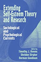 Extending Self-Esteem Theory and Research: Sociological and Psychological Currents