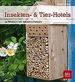 Insekten- & Tier-Hotels: 50 Projekte mit Bauanleitungen