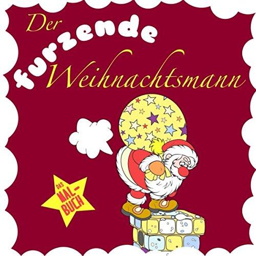 Der furzende Weihnachtsmann: Das Weihnachtsmalbuch für Kinder und Erwachsene (Lustige Weihnachtsgeschenke für Frauen und Männer, Band 1)