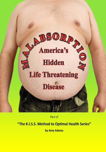 Malabsorption - America's Hidden Life Threatening Disease - Based on the book,