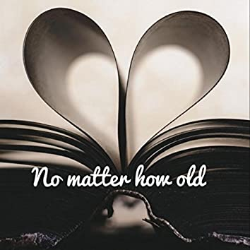 No Matter How Old