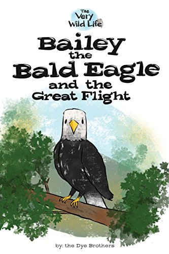 Bailey the Bald Eagle and the Great Flight (Very Wild Life)