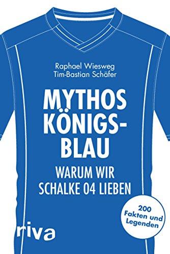 Mythos Königsblau: Warum wir Schalke 04 lieben. 200 Fakten und Legenden (Warum wir unseren Verein lieben) (German Edition)