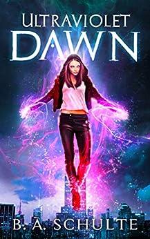 Ultraviolet Dawn (Ultraviolet Superhero Universe Book 1) by [B. A. Schulte, Bret Schulte, Karen Hart]