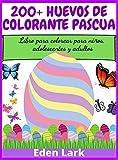 200+ huevos de colorante Pascua: Libro para colorear para niños, adolescentes y adultos