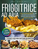 Air Fryer Cookbook: Full-Color Pictures Edition: Quick & Easy, Extra Crispy Recipes to Bake, Fry, Grill and Roast the Most Loved American Dishes 7 Secrets for Air Frying Like a Pro Friggitrice ad Aria (Italian Version)