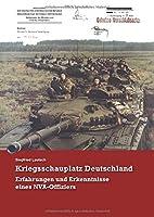 Kriegsschauplatz Deutschland: Erfahrungen und Erkenntnisse eines NVA-Offiziers