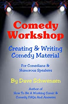 Comedy Workshop: Creating & Writing Comedy Material for Comedians and Humorous Speakers 0615667112 Book Cover