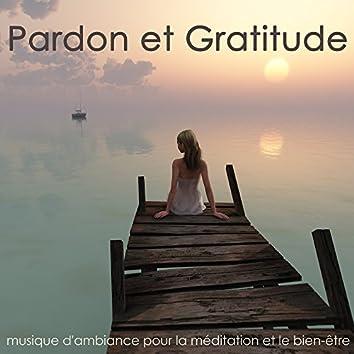 Pardon et Gratitude – Musique d'ambiance pour la méditation et le bien-être, ouvrir son coeur et pardonner