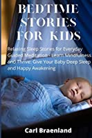 Bedtime Stories for Kids: Relaxing Sleep Stories for Everyday Guided Meditation - Learn Mindfulness and Thrive: Give Your Baby Deep Sleep and Happy Awakening