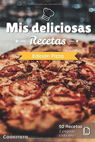 Mis deliciosas Recetas - Edición Pizza: Libro de recetas para ser completado y personalizado | 50 recetas | 2 páginas cada una