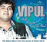 Vipul - Hello, Namaste, Sat Sri Akal - The Debut Album From The Winner Of Indian Idol 6 (Featuring The Hits : 'Rowaan Mein', 'Tere Pyar Ton', 'Pal' And A Duet With Shaan On 'Kya Karoon')