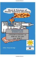 Meat & Potatoes of Plastic Injection Moulding: Troubleshooting Reference Guide (Volume)