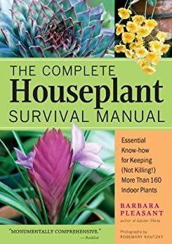 The Complete Houseplant Survival Manual: Essential Gardening Know-how for Keeping (Not Killing!) More Than 160 Indoor Plants by [Barbara Pleasant]