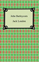 John Barleycorn [with Biographical Introduction]
