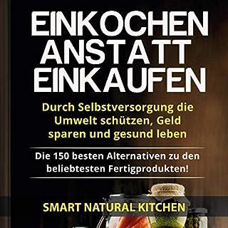 Einkochen anstatt Einkaufen - Durch Selbstversorgung die Umwelt schützen, Geld sparen und gesund leben: Die 150 besten Alternativen zu den beliebtesten Fertigprodukten! Titelbild