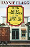 Fried Green Tomatoes at the Whistle Stop Cafe [FRIED GREEN TOMATOES AT THE WH]