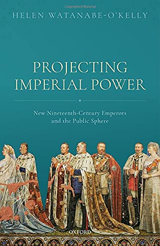 Projecting Imperial Power: New Nineteenth Century Emperors and the Public Sphere