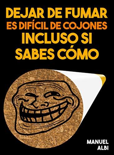 Dejar de fumar es difícil de cojones incluso si sabes cómo eBook: García, Manuel Albi: Amazon.es: Tienda Kindle