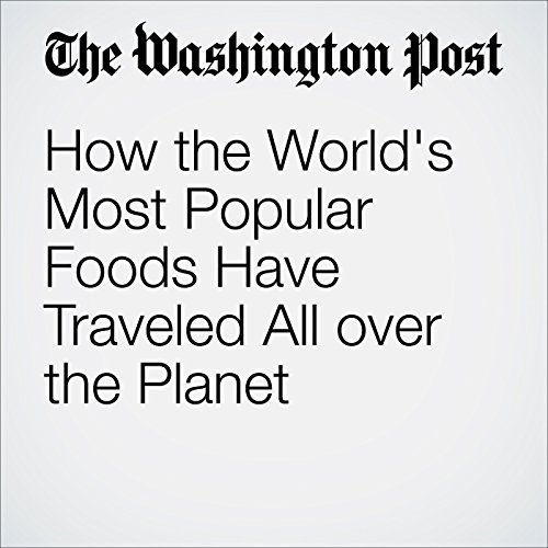 How the World's Most Popular Foods Have Traveled All over the Planet audiobook cover art