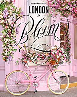London in Bloom by [Georgianna Lane]