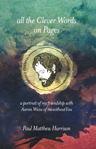 All the Clever Words on Pages: A Portrait of My Friendship with Aaron Weiss of mewithoutYou