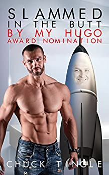 Slammed In The Butt By My Hugo Award Nomination by [Chuck Tingle]