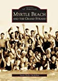 Myrtle Beach and the Grand Strand (SC) (Images of America) Paperback – October 6, 2004