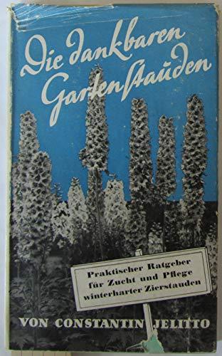 Die dankbaren Gartenstauden : Prakt. Ratgeber f. Zucht u. Pflege winterharter Zierstauden.