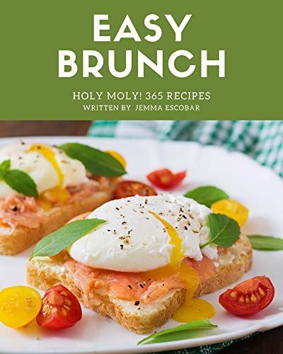 Holy Moly! 365 Easy Brunch Recipes: An One-of-a-kind Easy Brunch Cookbook (English Edition)