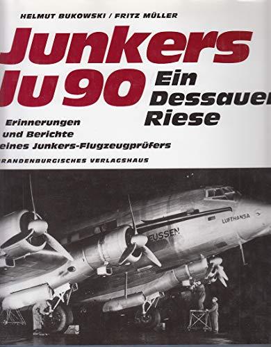 Junkers Ju 90. Ein Dessauer Riese. Erprobung und Einsatz der Junkers Ju 90 bis Ju 290