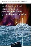Analisis dimensional discriminado en mecanica de fluidos y transferencia de calor (Spanish Edition)