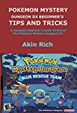pokemon mystery dungeon dx beginner's tips and tricks: a complete beginner's guide to master the pokémon mystery dungeon dx. (english edition)