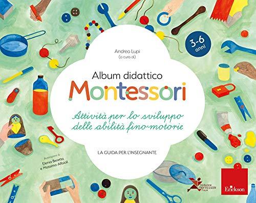 Album didattico Montessori. Attività per lo sviluppo delle abilità fino-motorie. La guida per l'insegnante