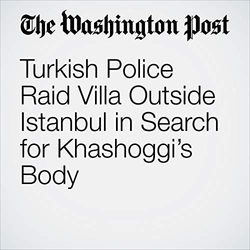 Turkish Police Raid Villa Outside Istanbul in Search for Khashoggi's Body audiobook cover art