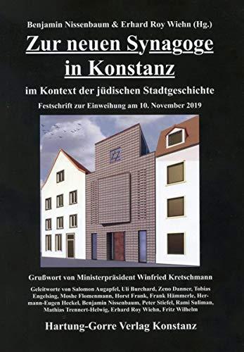 Zur neuen Synagoge in Konstanz im Kontext der jüdischen Stadtgeschichte: Festschrift zur Einweihung am 10. November 2019