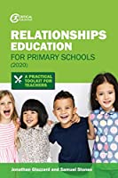 Relationships Education for Primary Schools (2020): A Practical Toolkit for Teachers (Practical Teaching)