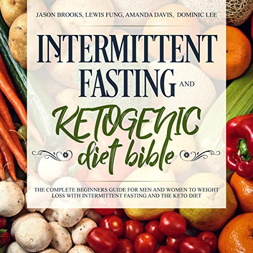 Intermittent Fasting and Ketogenic Diet Bible: The Complete Beginners Guide for Men and Women to Weight Loss with Intermittent Fasting and the Keto Diet audiobook cover art