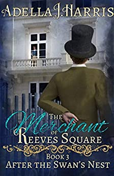 The Merchant of Reeves Square (After the Swan's Nest Book 3) by [Adella J. Harris]