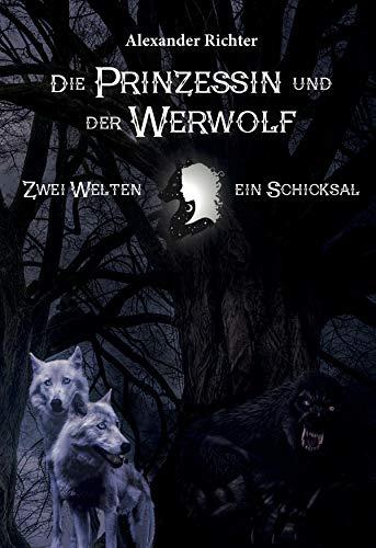 Die Prinzessin und der Werwolf: Zwei Welten ein Schicksal
