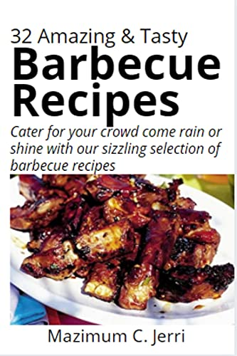 32 Amazing & Tasty Barbecue Recipes: Cater for your crowd come rain or shine with our sizzling selection of barbecue recipes (English Edition)