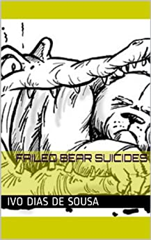 Failed Bear Suicides by [Ivo Dias de Sousa, Osvaldo Medina]