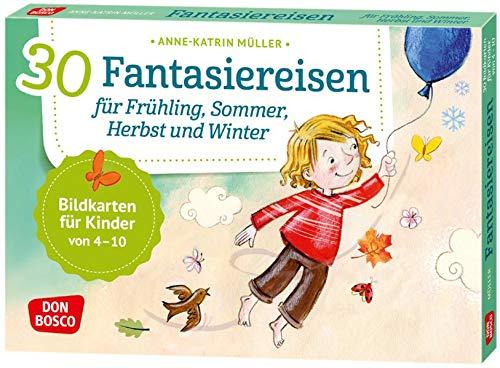 30 Fantasiereisen für Frühling, Sommer, Herbst und Winter. Bildkarten für Kinder von 4 - 10 (Körperarbeit und innere Balance. 30 Ideen auf Bildkarten)
