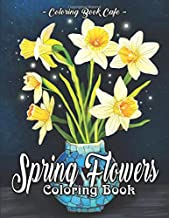 Spring Flowers Coloring Book: An Adult Coloring Book Featuring Beautiful Spring Flowers and Exquisite Floral Bouquets and Arrangements for Relaxation