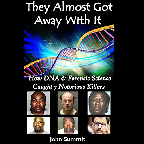 They Almost Got Away with It     How DNA & Forensic Science Caught 7 Notorious Killers               By:                                                                                                                                 John Summit                               Narrated by:                                                                                                                                 Ginger Cucolo                      Length: 2 hrs and 45 mins     Not rated yet     Overall 0.0