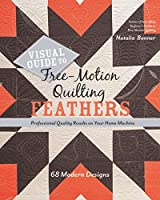 Visual Guide to Free-Motion Quilting Feathers: 68 Modern Designs: Professional Quality Results on Your Home Machine