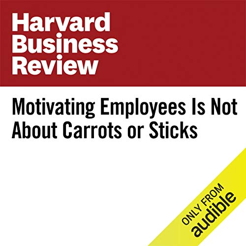 Motivating Employees Is Not About Carrots or Sticks copertina