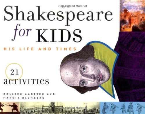 Shakespeare for Kids: His Life and Times, 21 Activities (For Kids series)